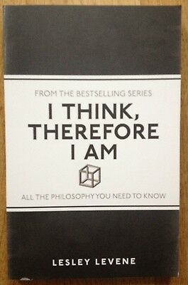 I Think, Therefore I am: All the Philosophy You Need to Know - Lesley Levene NEW