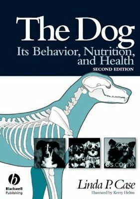 The Dog Its Behavior, Nutrition, and Health by Linda Case 9780813812540