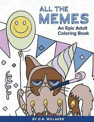 All die Memes An Episch Erwachsene Coloring Book by D B Willaker 9781533090454
