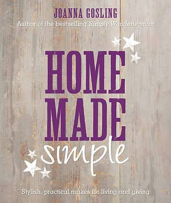 Home Made Simple: Stylish, Practical Makes for Living and Giving by Joanna...