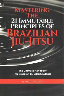 Mastering the 21 Immutable Principles of Brazilian Jiu-Jitsu: The Ultimate...