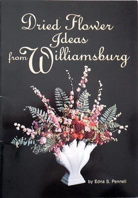 DRIED FLOWER IDEAS from Williamsburg BY Edna S. Pennell 1979 paperback