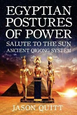Egyptian Postures of Power Salute to the Sun by Jason Quitt 9781539195719