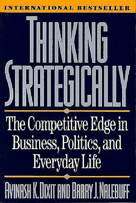 Thinking Strategically: The Competitive Edge in Business, Politics, and Everyda…