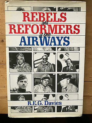 Rebels and Reformers of the Airways R.E.G. Davies Laker,Hillman, Hughes etc