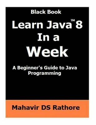 Learn Java 8 in a Week: A Beginner's Guide to Java Programming by Mahavir Ds...