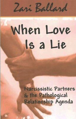 When Love Is a Lie Narcissistic Partners & the Pathological Rel... 9781490407098
