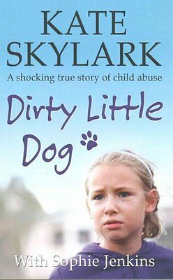 Dirty Little Dog A Horrifying True Story of Child Abuse, and th... 9781508432180