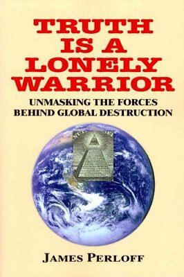 Truth Is a Lonely Warrior by James Perloff 9780966816020 (Paperback, 2013)