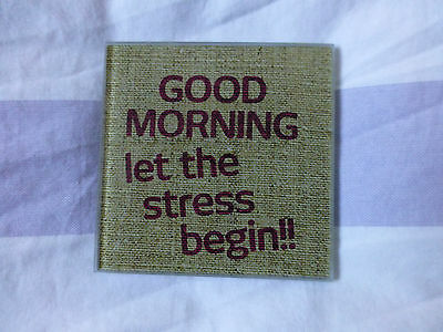 Funny Glass Coaster 'Good Morning Let The Stress Begin' - NEW