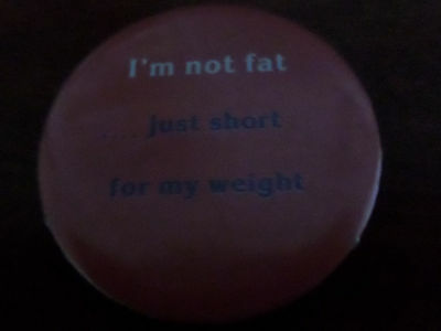 I'm not fat...just short for my height pin