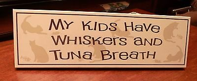 """Adorable Cat Lovers Sign """"My Kids Have Whiskers& Tuna Breath""""  FREE SHIP"""