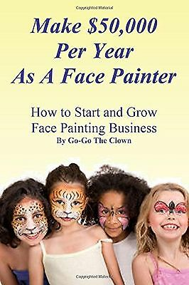 Make $50000 Per Year As A Face Painter: How To Start and Grow A Face Painting...