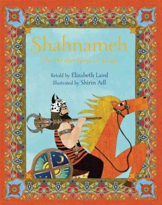 Shahnameh: The Persian Book of Kings by Elizabeth Laird (Paperback, 2014)