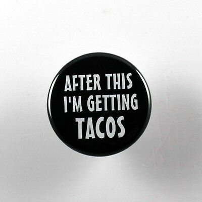 """AFTER THIS I'M GETTING TACOS 1.25"""" button pin pinback badge Buy 2 Get 1 Free"""