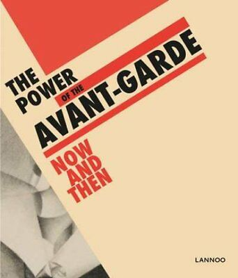The Power of the Avant-Garde Now and Then by Ulrich Bischoff 9789401437660