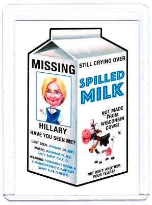"""2017 Wacky Packages Trumpocracy The 1St 100 Days """"missing Hillary Spilled Milk"""""""