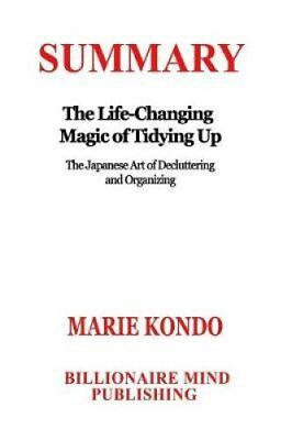 Summary The Life Changing Magic of Tidying Up: The Japanese Art... 9781542710145