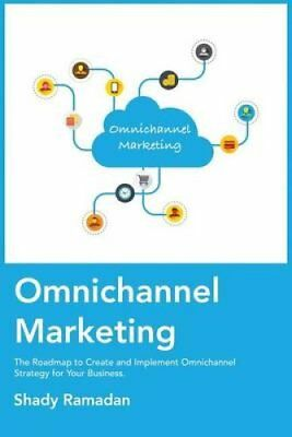Omnichannel Marketing: The Roadmap to Create and Implement Omnichannel...