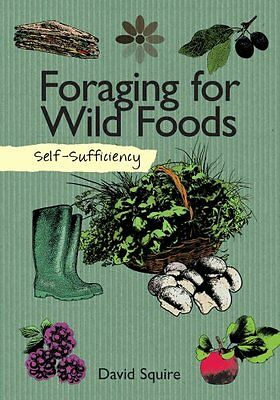 Self-Sufficiency: Foraging for Wild Foods by David Squire 9781504800341