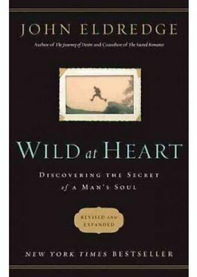 Wild at Heart Discovering the Secret of a Man's Soul 9781400200399