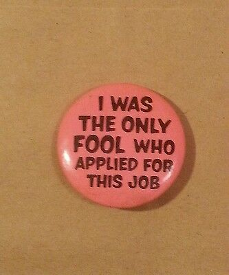 Vtg Humorous Pinback Pin☆*i Was The Only Fool Who Applied For This Job*