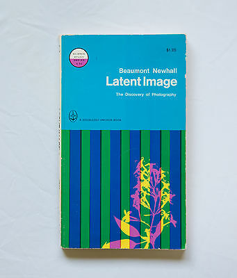 Latent Image - The Discovery of Photography by Beaumont Newhall