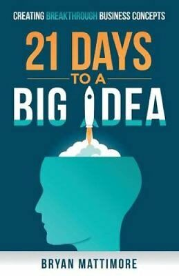 21 Days to a Big Idea! Creating Breakthrough Business Concepts 9781626818316