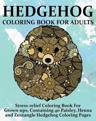 Hedgehog Coloring Book for Adults Stress-Relief Coloring Book f... 9781544095837