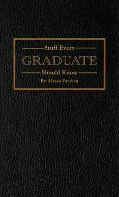 Stuff Every Graduate Should Know A Handbook for the Real World 9781594748608