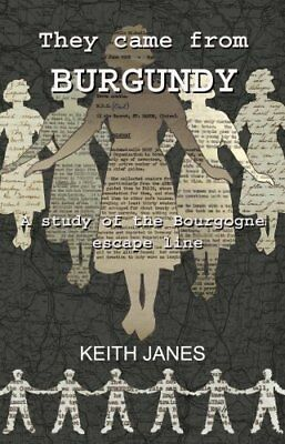 They Came from Burgundy: A Study of the Bourgogne Escape Line by Keith Janes...