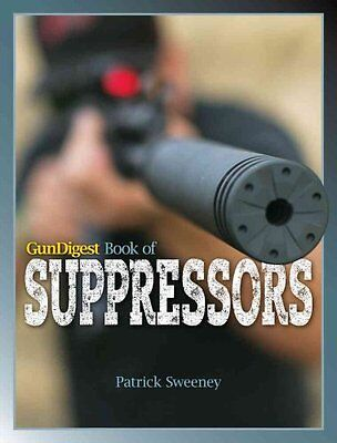 Gun Digest Book of Suppressors by Patrick Sweeney 9781440245329