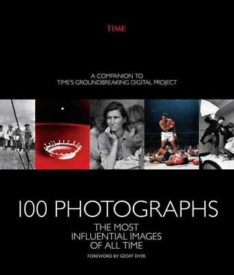 100 Photographs The Most Influential Images of All Time 9781618931603