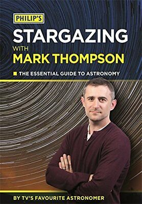 Philip's Stargazing with Mark Thompson: The Essential Guide to Astronomy by TV's