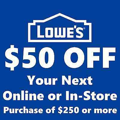 5 Lowes $50 OFF $250 Printable-Coupons - Instant Email Delivery - Exp 05/16/17