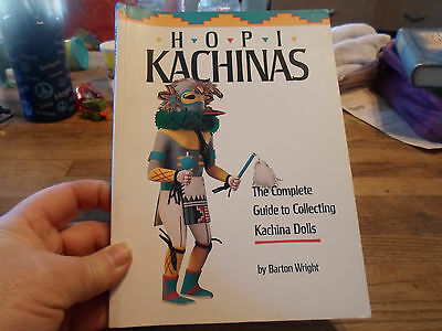Hopi Kachinas  The Complete Guide To Collecting Kachina Dolls By Barton Wright