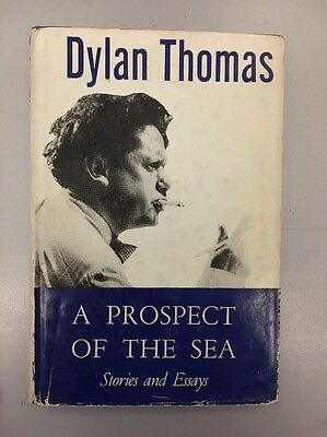 Dylan Thomas A Prospect Of The Sea Story's And Essays Hardback Book