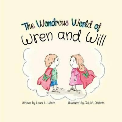 The Wondrous World of Wren and Will by Laura L White (Paperback / softback,...
