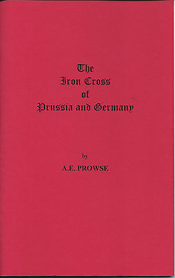 THE IRON CROSS OF PRUSSIA and GERMANY, ILLUSTRATED REFERENCE BOOKLET, A.E.PROWSE