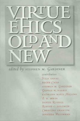 Virtue Ethics, Old and New by Stephen M. Gardiner 9780801489686