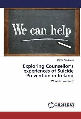 Exploring Counsellor's experiences of Suicide Prevention in Ireland: (v3U)