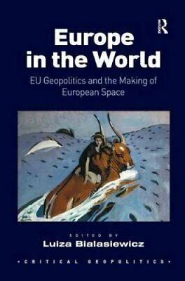 Europe in the World: Eu Geopolitics and the Making of European Space by...