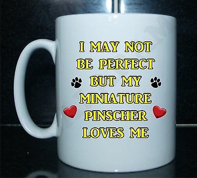 May Not Be Perfect But My Miniature Pinscher Loves Me Novelty Printed Mug - Gift