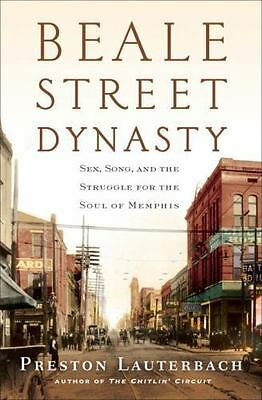 Beale Street Dynasty : Sex, Song, and the Struggle for the Soul of Memphis by Th