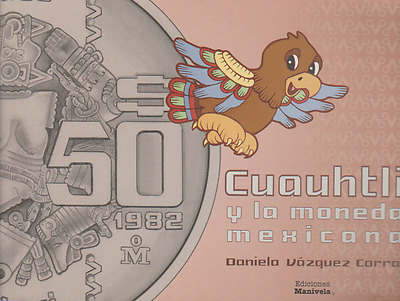 2015 BOOK Cuauhtli y la moneda mexicana by Daniela vazquez corral