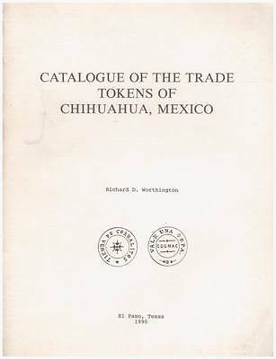 1990 BOOK Catalogue of the trade tokens of chihuahua mexico R D Worthington