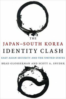 The Japan-South Korea Identity Clash: East Asian Security and the United...