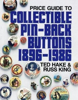 Collectors Price Guide to Collectible Pin-Back Buttons 1896-1986 by Hake & King