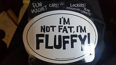 I'm Not Fat, I'm Fluffy - Oval Magnet, Car Magnet, Euro Magnet, USA Made