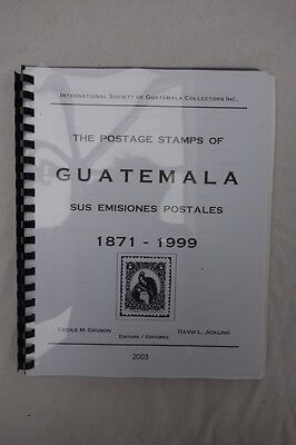 The Postage Stamps of Guatemala 1871-1999. Gruson & Jickling 2003